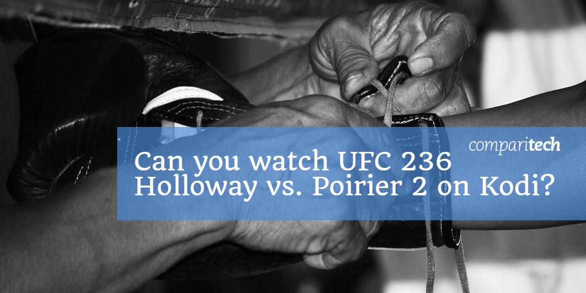 Can you watch UFC 236 Holloway vs. Poirier 2 on Kodi