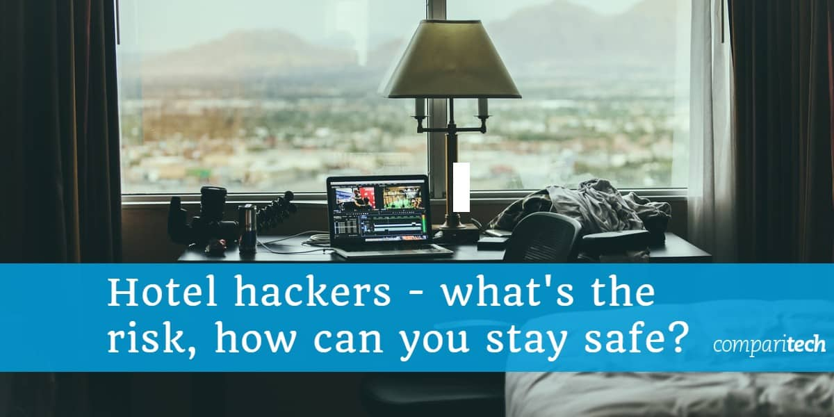 Hotel hackers - what's the risk, how can you stay safe