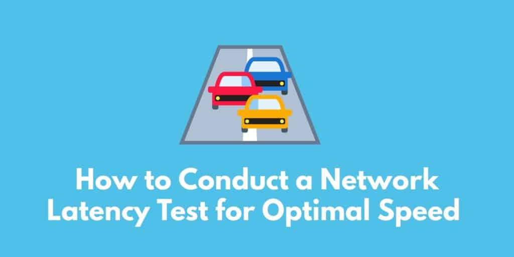 How to Conduct a Network Latency for Optimal Speed