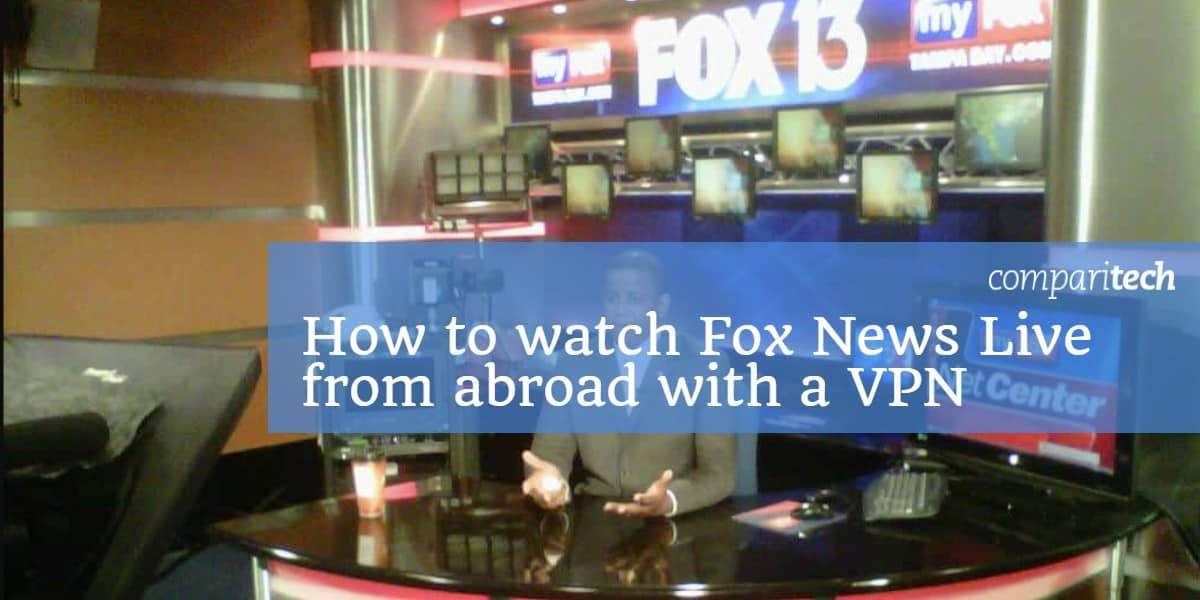 How to watch Fox News Live from abroad with a VPN