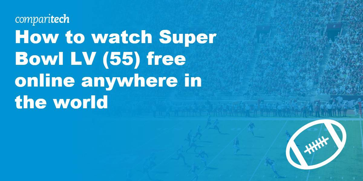 watch Super Bowl LV (55) free online anywhere in the world
