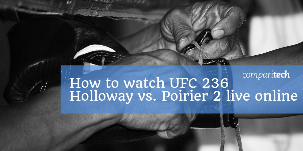 How to watch UFC 236 Holloway vs. Poirier 2 live online