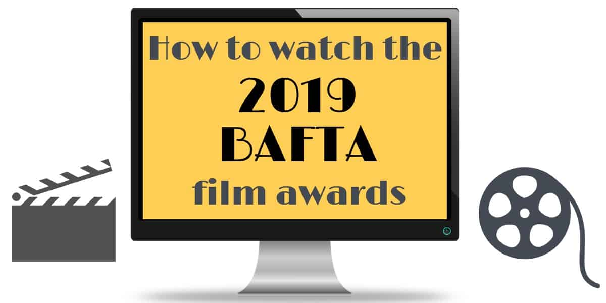 How to watch the 2019 BAFTA film awards
