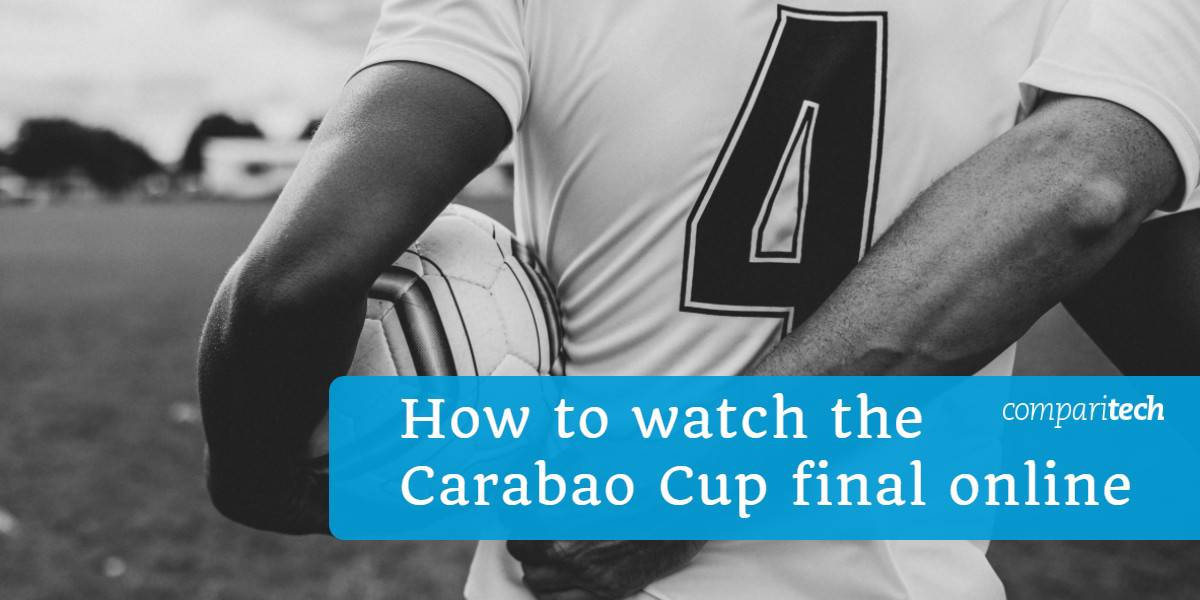 How to watch the Carabao Cup final online