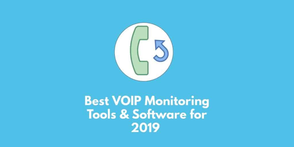 Best VOIP Monitoring tools and software for 2019