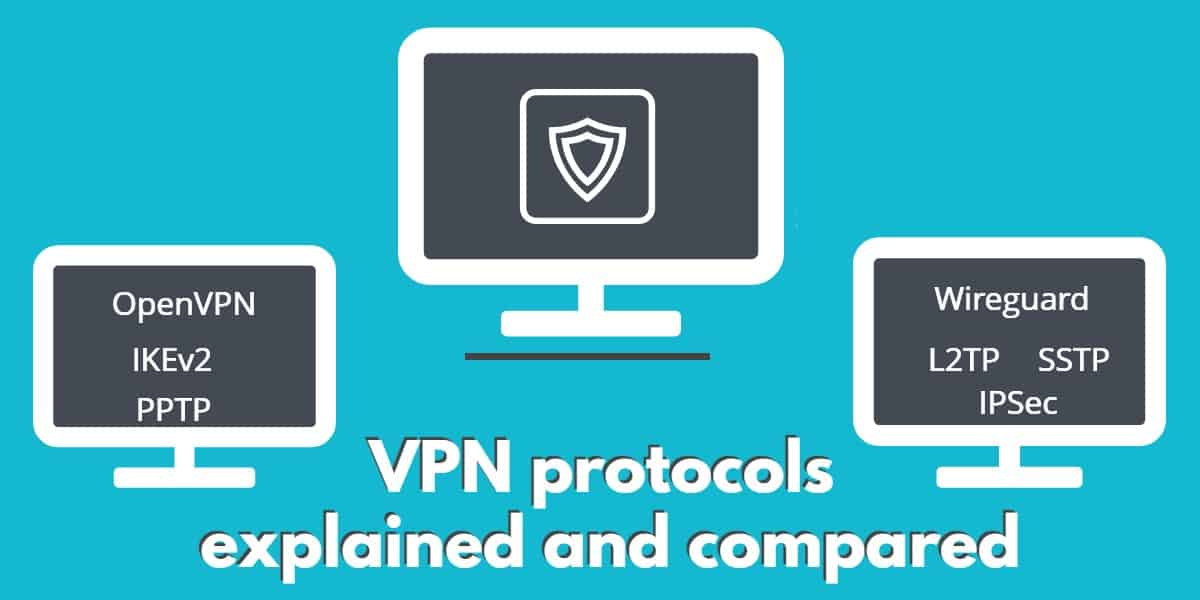 VPN protocols explained and compared