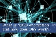 What is 3DES encryption and how does DES work?