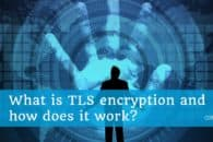 What is TLS encryption and how does it work?