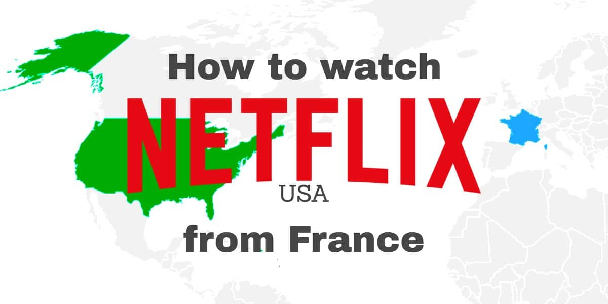 How to Watch Netflix USA from France with a VPN (& which