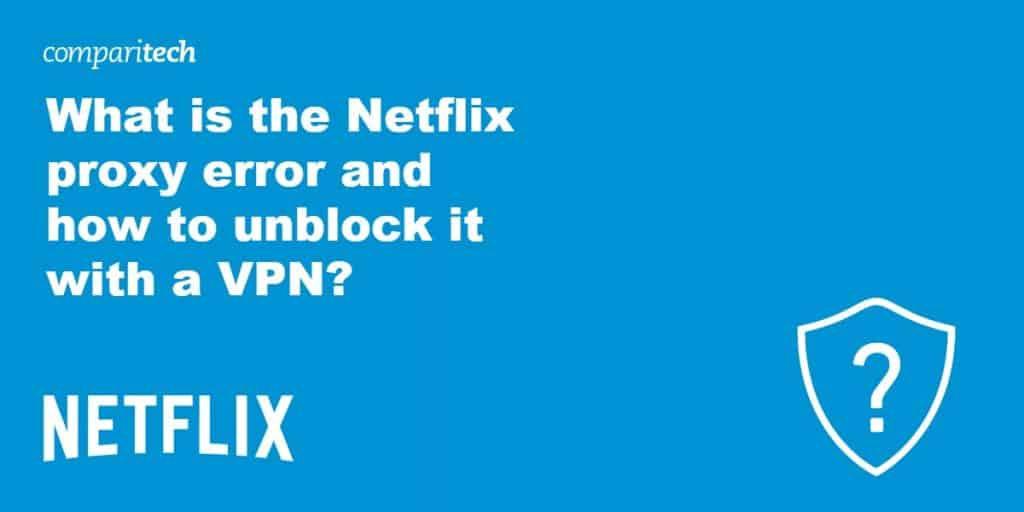 what is the netflix proxy error and how to unblock it with a vpn