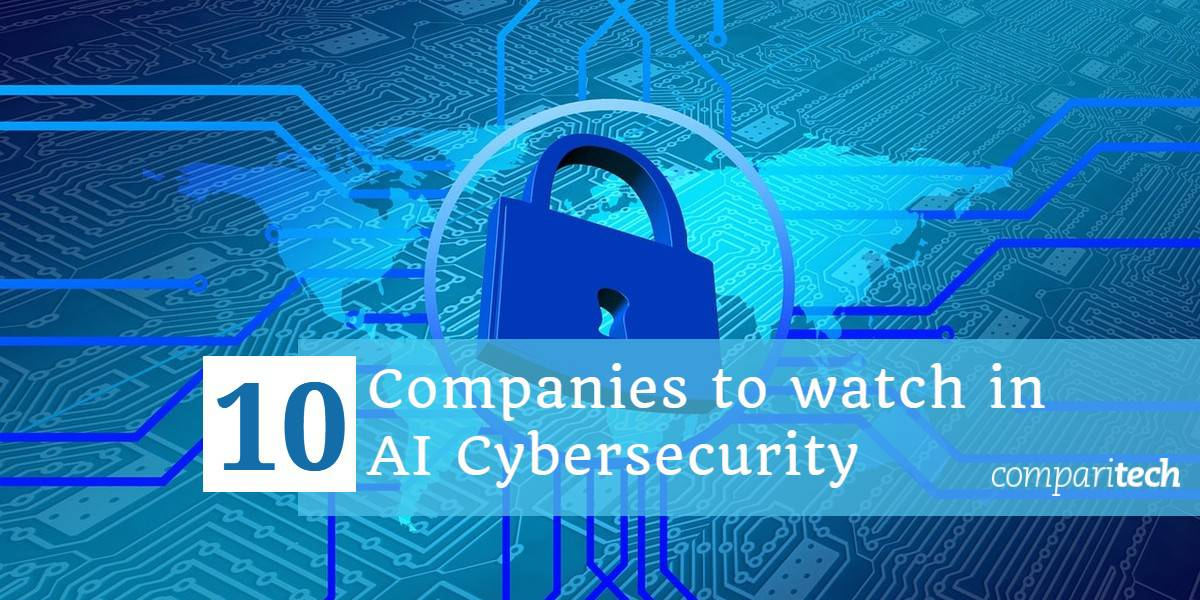 10 firms to watch in AI cybersecurity