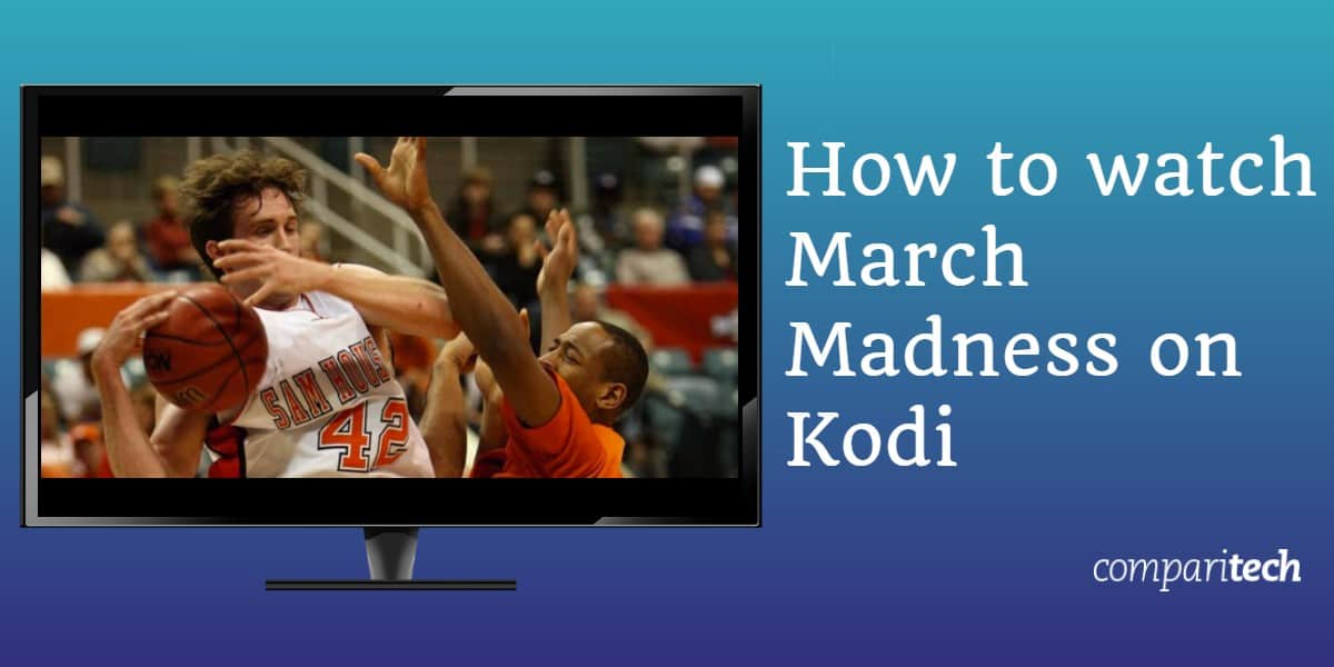 How to watch March Madness 2020 on Kodi