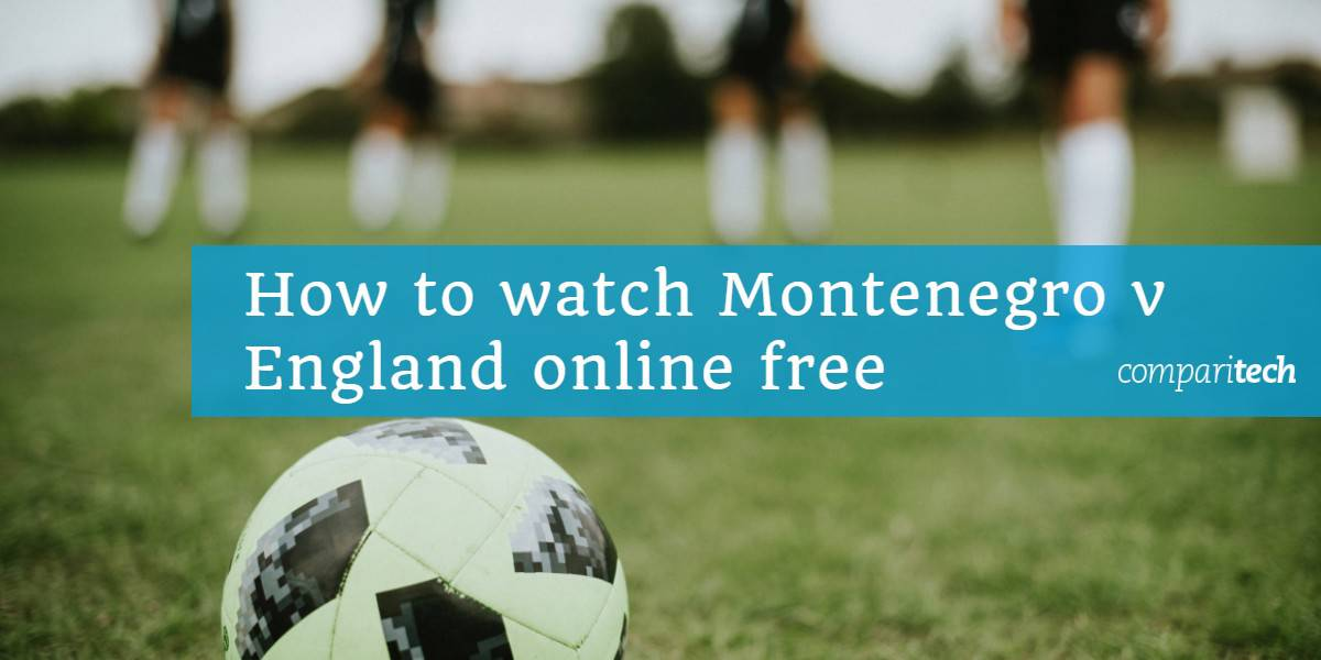 How to watch Montenegro v England online free