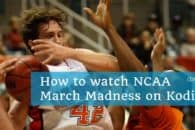 How to watch March Madness 2019 on Kodi