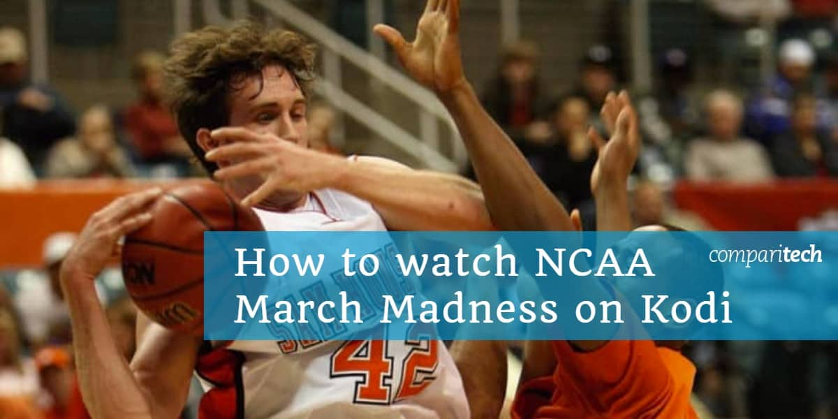How to watch NCAA March Madness 2019 on Kodi
