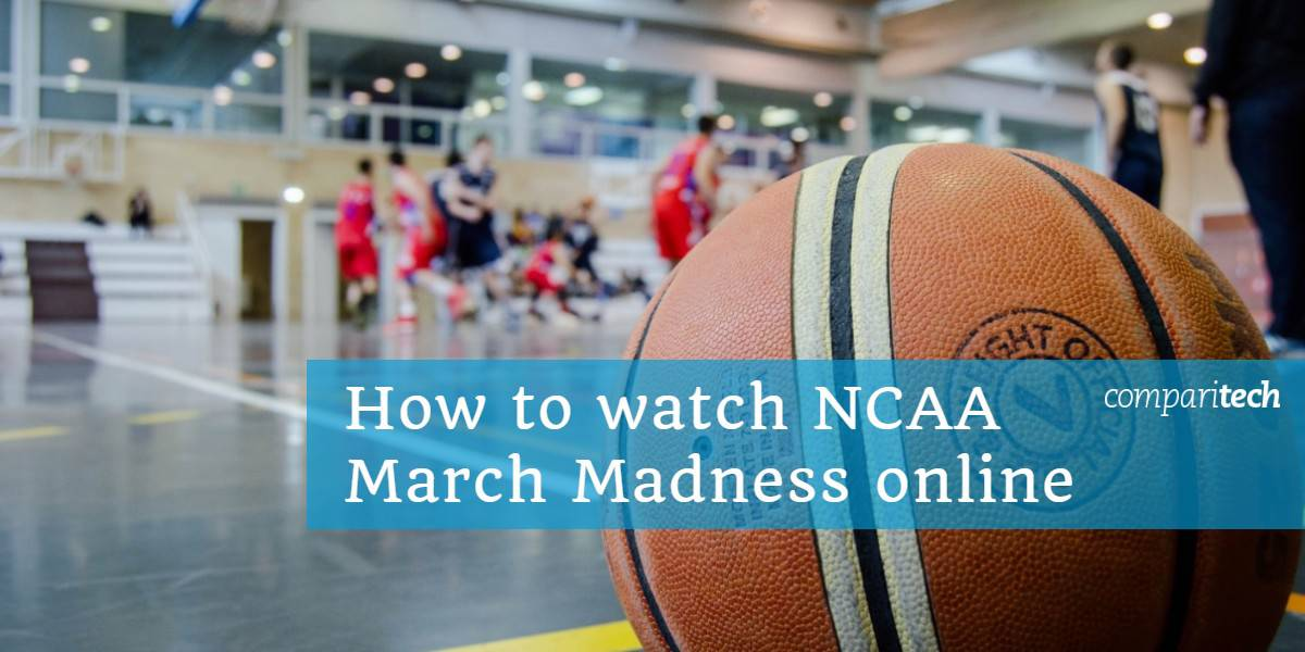 How to watch NCAA March Madness online