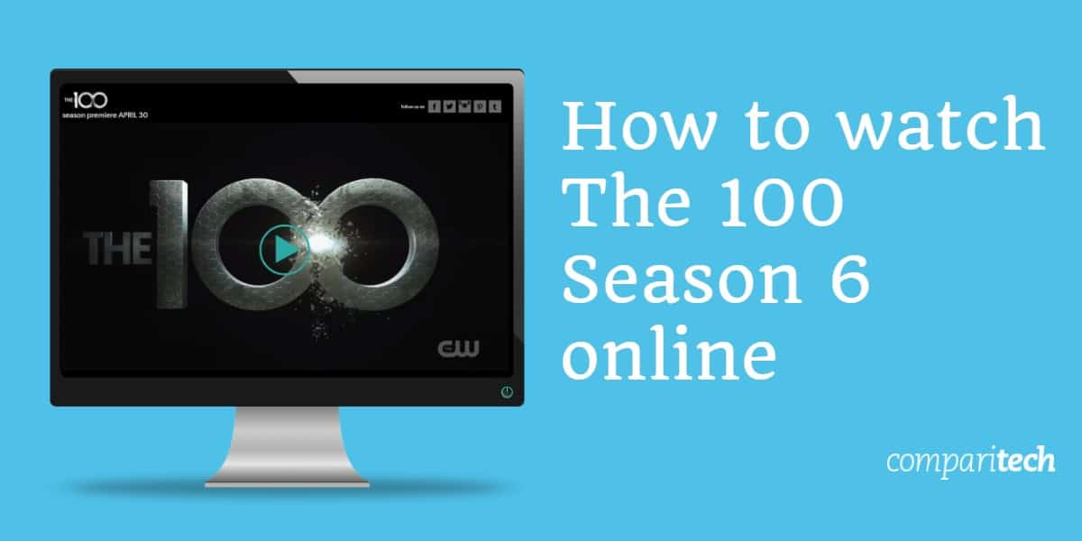 How to watch The 100 season 6 online abroad with a VPN