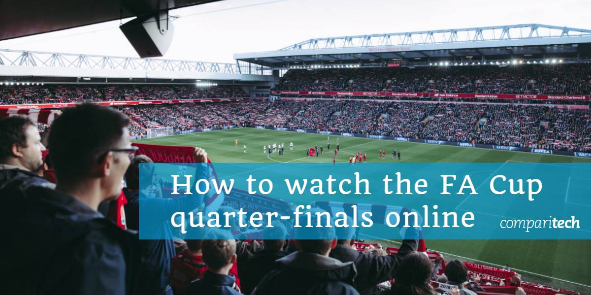 How to watch the FA Cup quarter-finals online