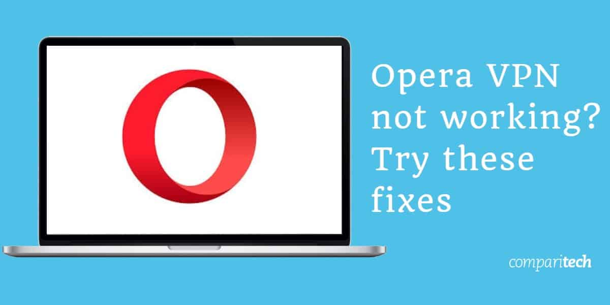 Opera VPN Not Working? Try these Fixes | Comparitech