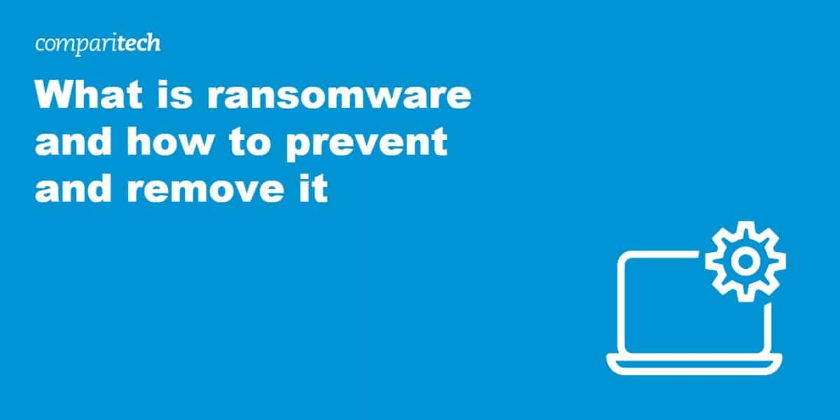 What ransomware is and how to prevent and remove it