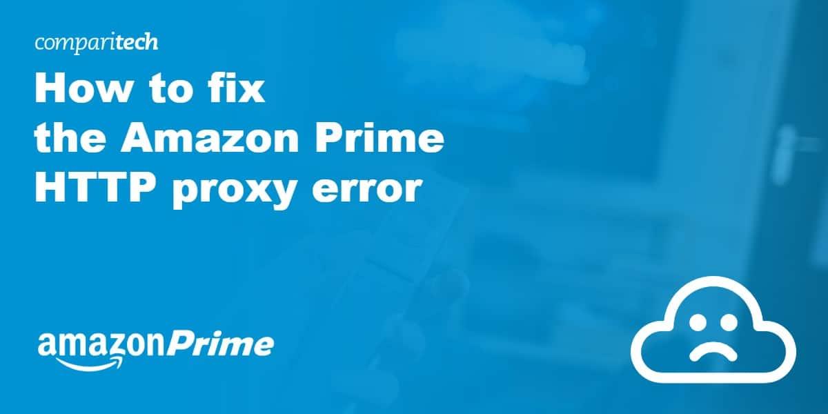 Amazon Prime HTTP proxy error fix