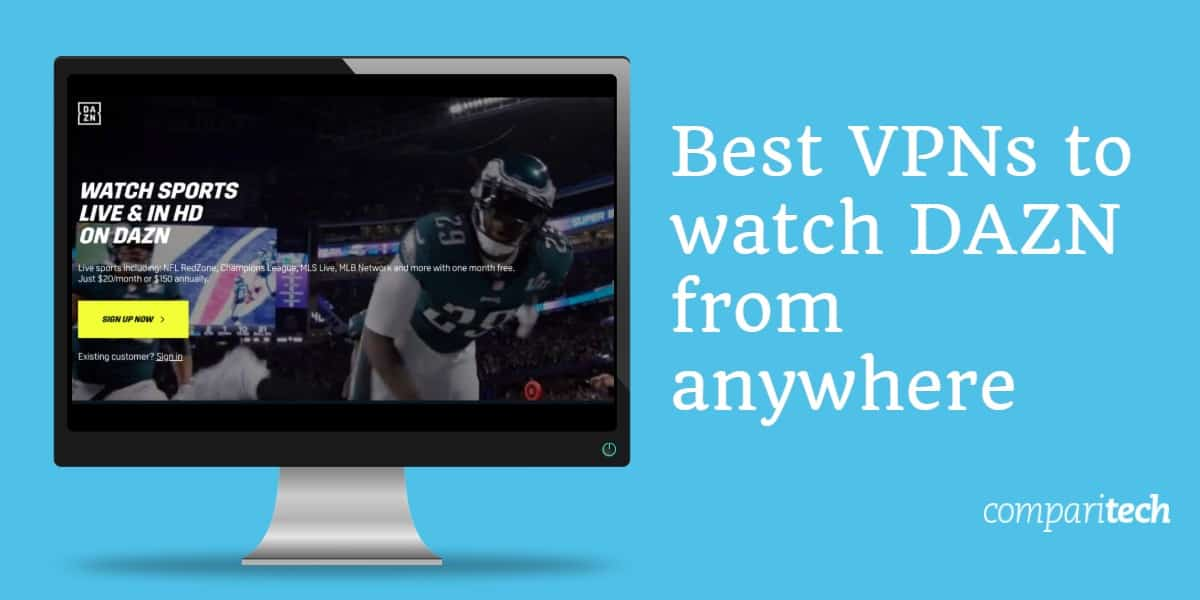 Best VPNs to Watch DAZN abroad: Only these 3 Still Work in 2019
