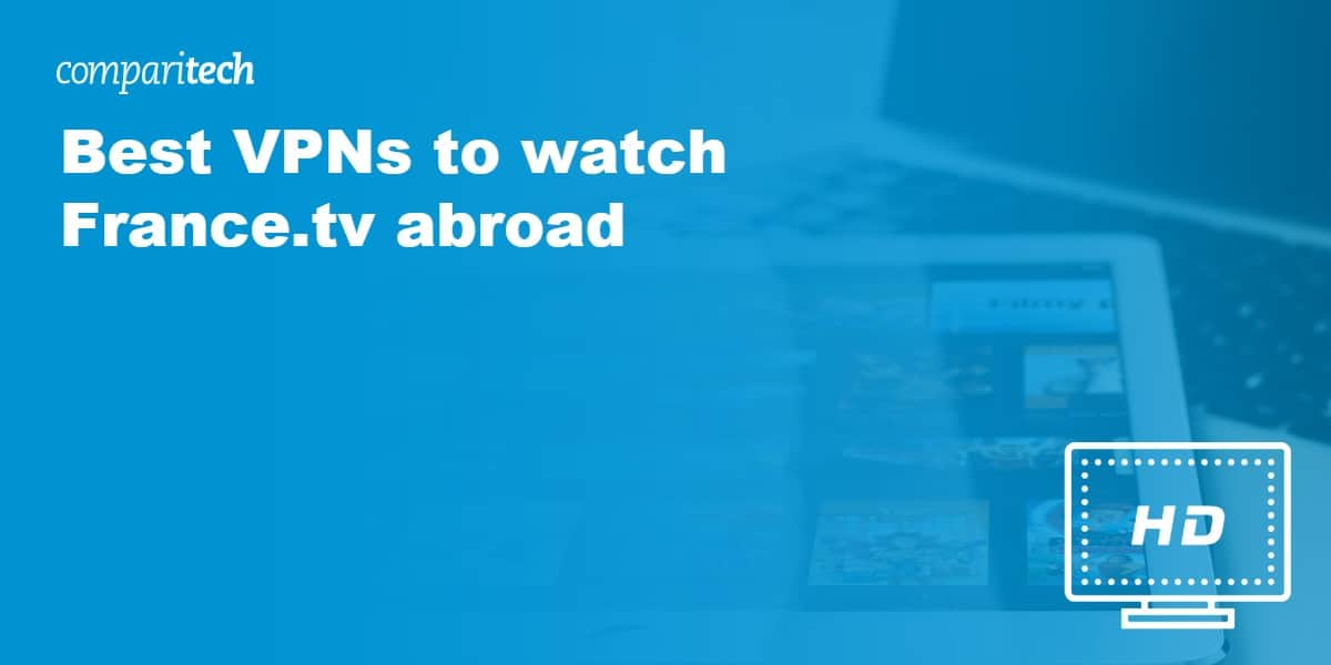 Best VPNs to watch France.tv abroad