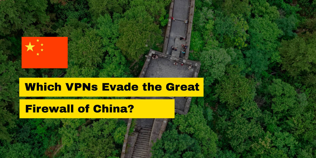 Which VPNs evade the Chinese Great Firewall? We got inside