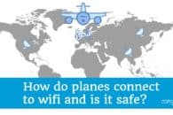 How do planes connect to wifi and is it safe?