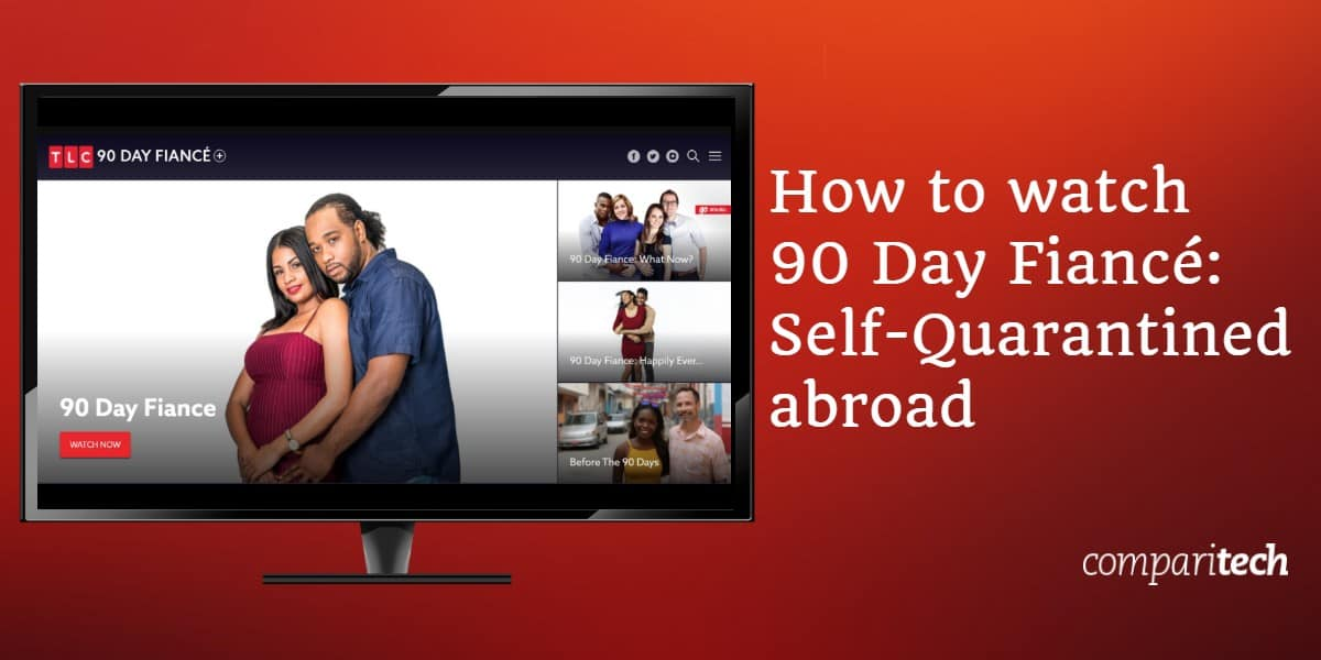 How to watch 90 Day Fiancé - Self-Quarantined abroad