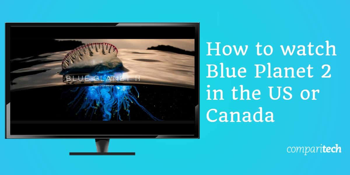 How to watch Blue Planet 2 in the US or Canada