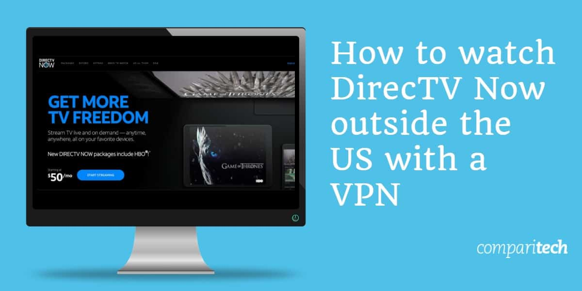 How to watch DirecTV Now outside the US with a VPN