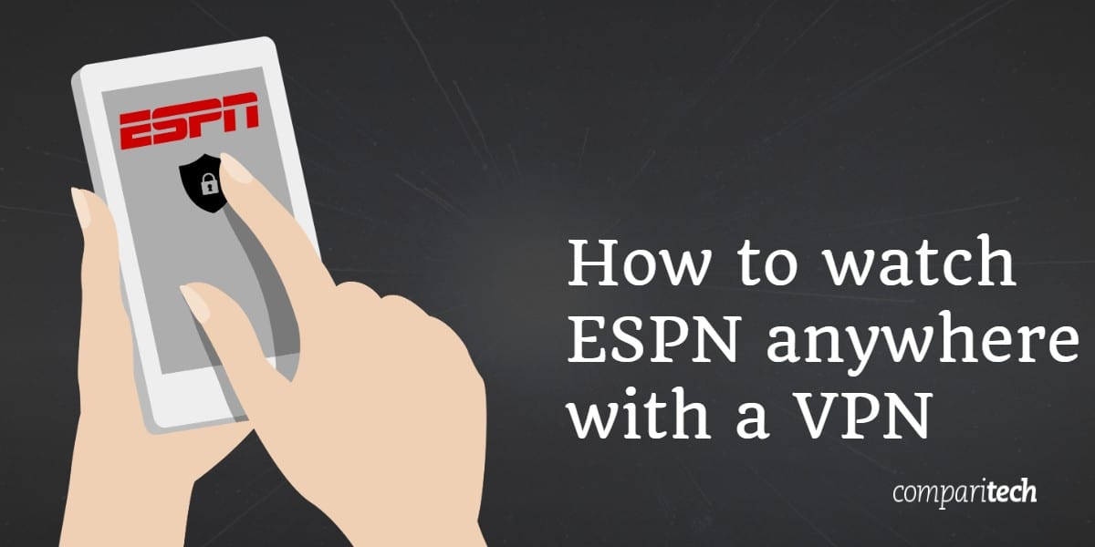 How to watch ESPN anywhere with a VPN