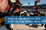 How to watch GEICO 500 NASCAR Cup Series races online from anywhere
