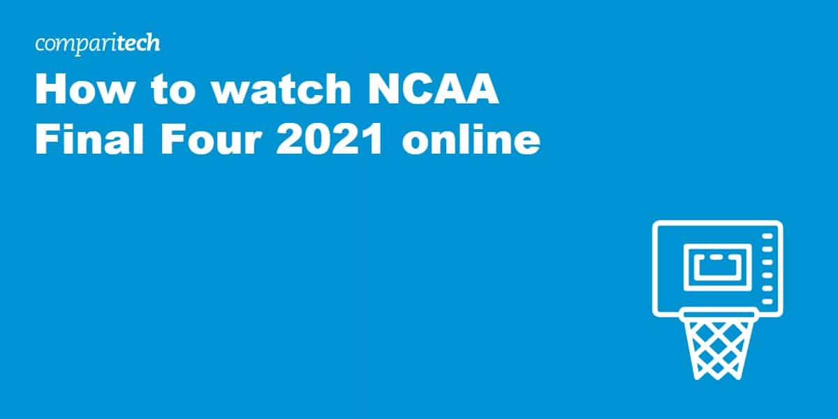 watch NCAA Final Four 2021 online