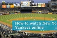 How to watch New York Yankees online with live streaming, no blackouts