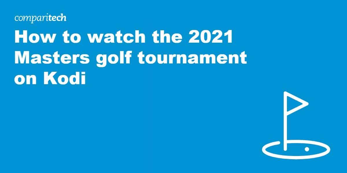 watch the 2021 Masters golf tournament on Kodi