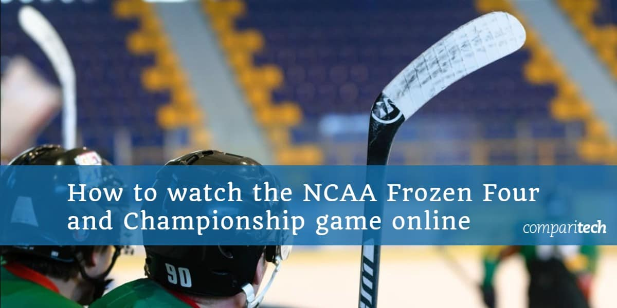 How to watch the NCAA Frozen Four and Championship game online