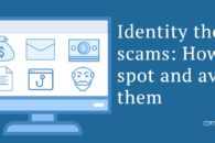 Identity theft scams: How to spot and avoid them