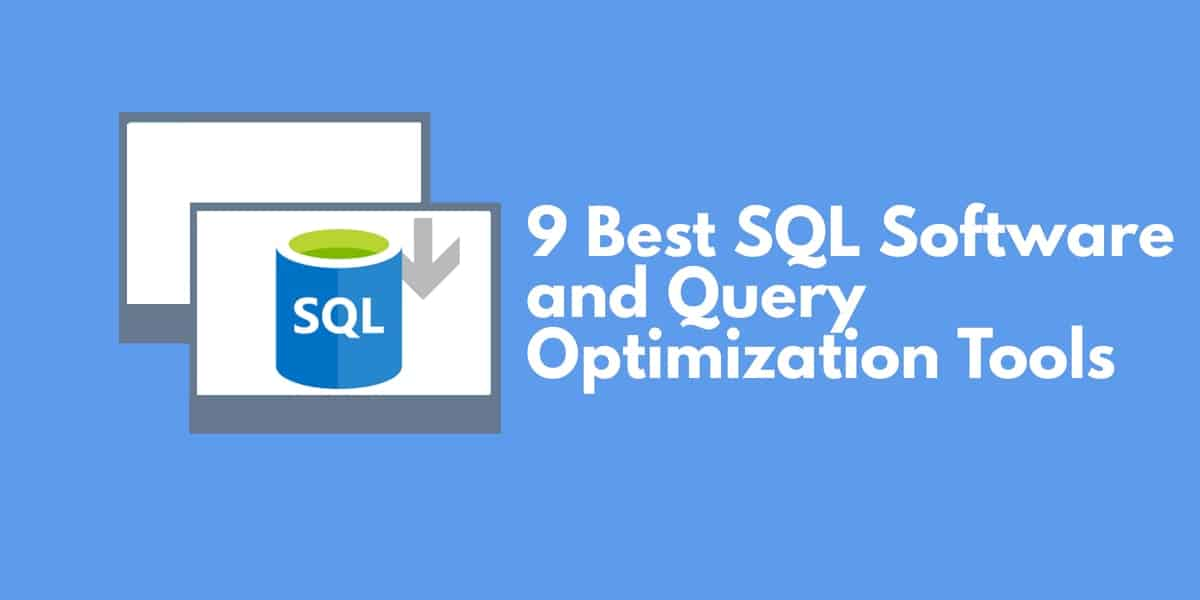 9 Best SQL Software and Query Optimization Tools | Comparitech