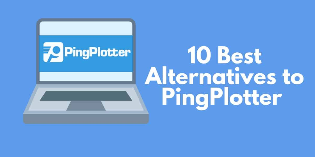 10 Best Alternatives to PingPlotter (Including Free Trial Links)