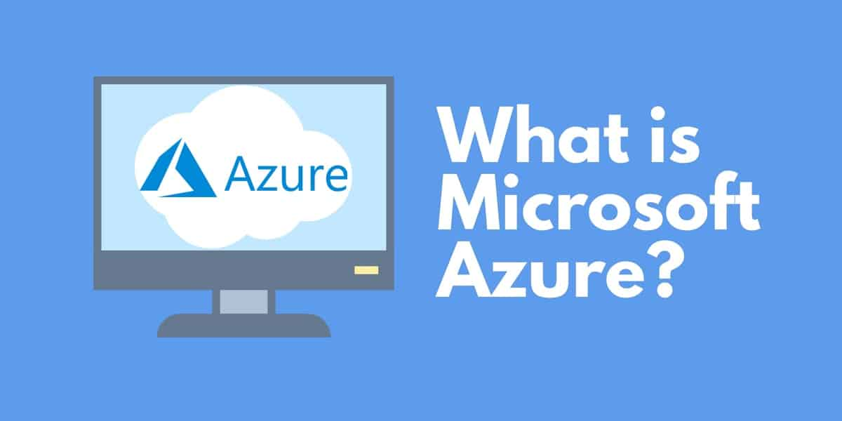 What is Microsoft Azure: A Guide to the Microsoft Azure Cloud Service