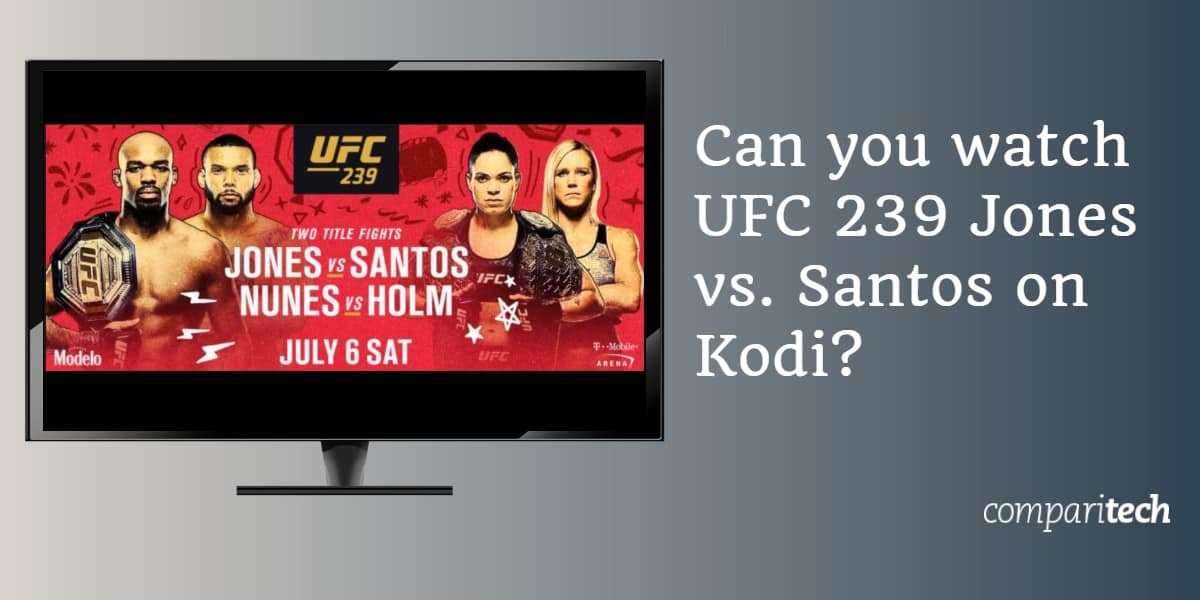 Can you watch UFC 239 Jones vs. Santos on Kodi
