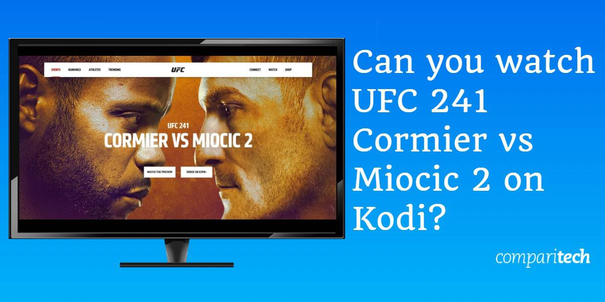 Can you watch UFC 241 Cormier vs  Miocic 2 on Kodi?