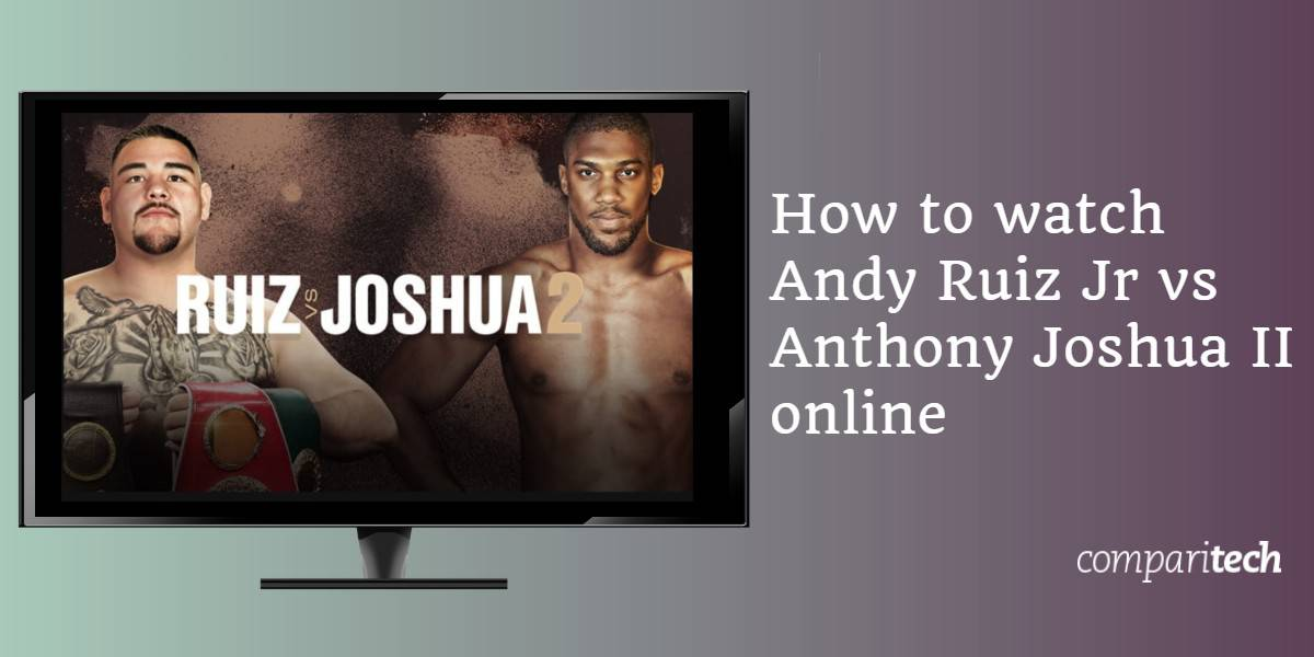 How to watch Andy Ruiz Jr vs Anthony Joshua II online