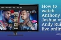 How to watch Anthony Joshua vs. Andy Ruiz live online