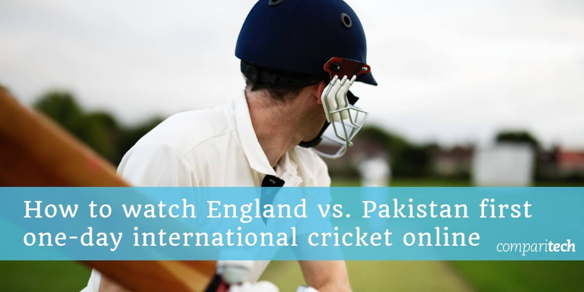 How to watch England vs. Pakistan first one-day international cricket online