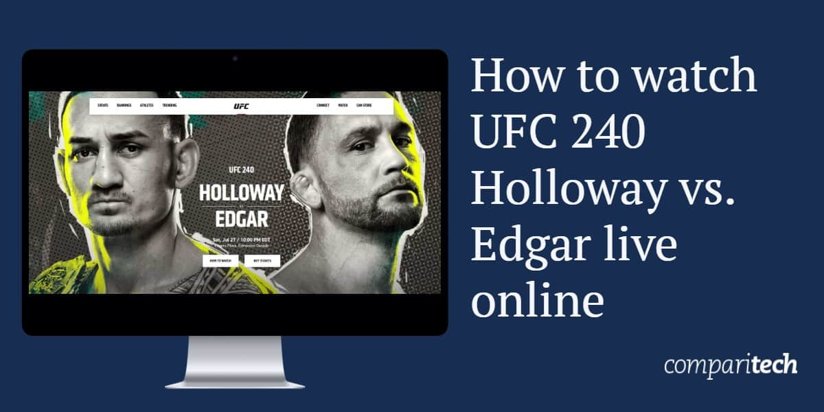 How to Watch UFC 240 Holloway vs Edgar Online (Live Stream)