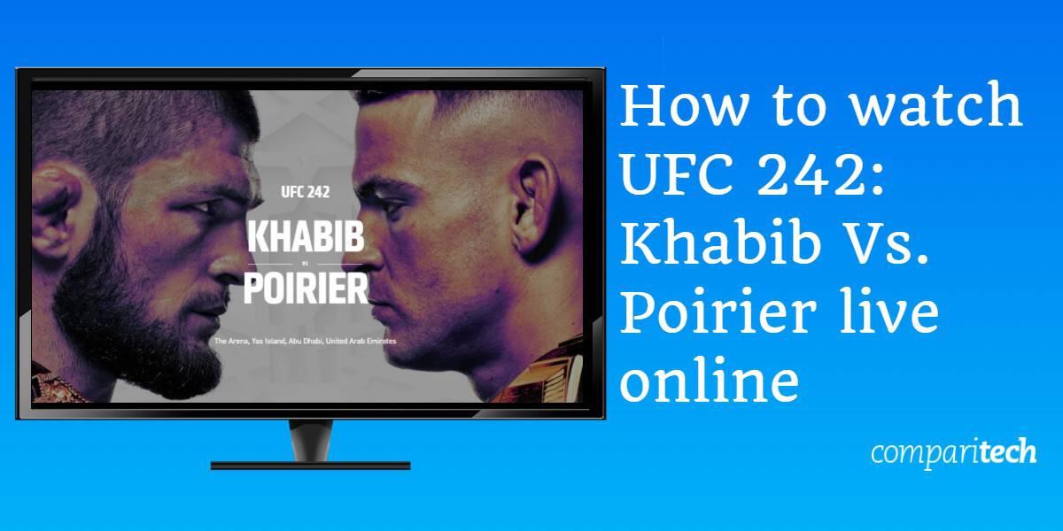 How to watch UFC 242 Khabib Vs Poirier live online