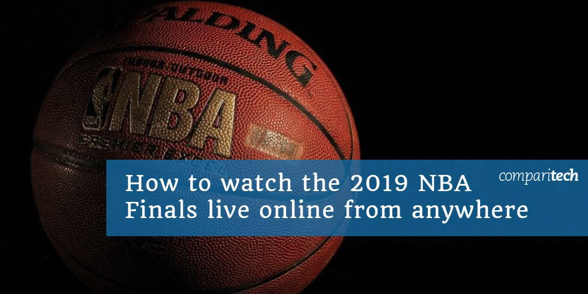 How to watch the 2019 NBA Finals live online from anywhere